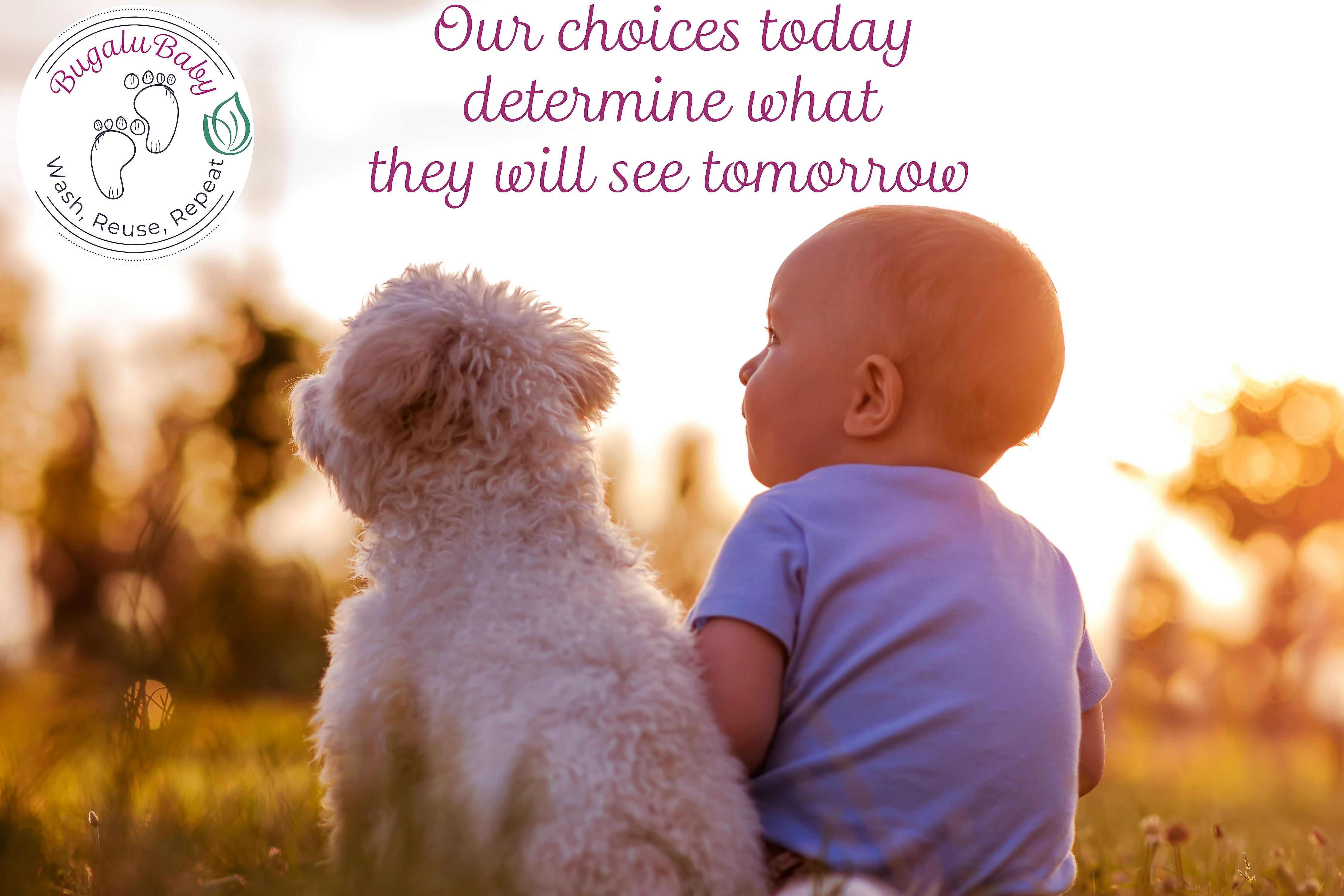 Our choices today determine what they will see tomorrow.